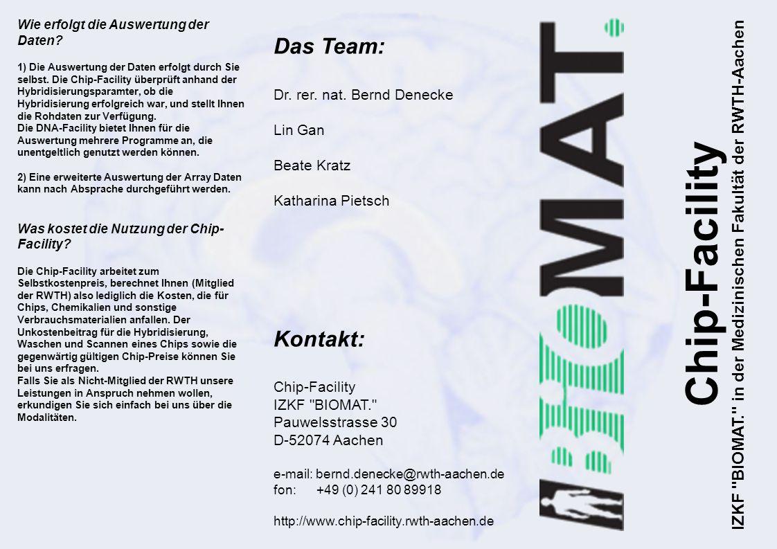 Das Team: Dr. rer. nat. Bernd Denecke Lin Gan Beate Kratz Katharina Pietsch Kontakt: Chip-Facility IZKF