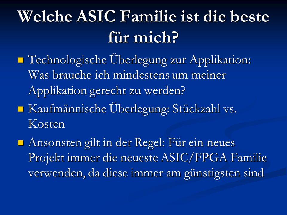 Welche ASIC Familie ist die beste für mich? Technologische Überlegung zur Applikation: Was brauche ich mindestens um meiner Applikation gerecht zu wer