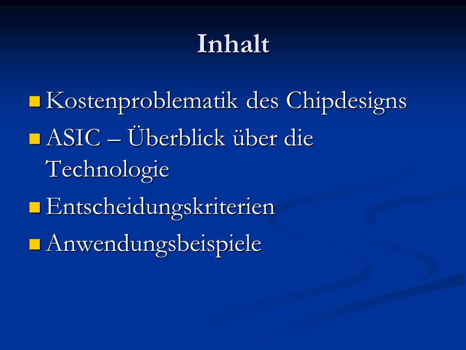 Inhalt Kostenproblematik des Chipdesigns Kostenproblematik des Chipdesigns ASIC – Überblick über die Technologie ASIC – Überblick über die Technologie