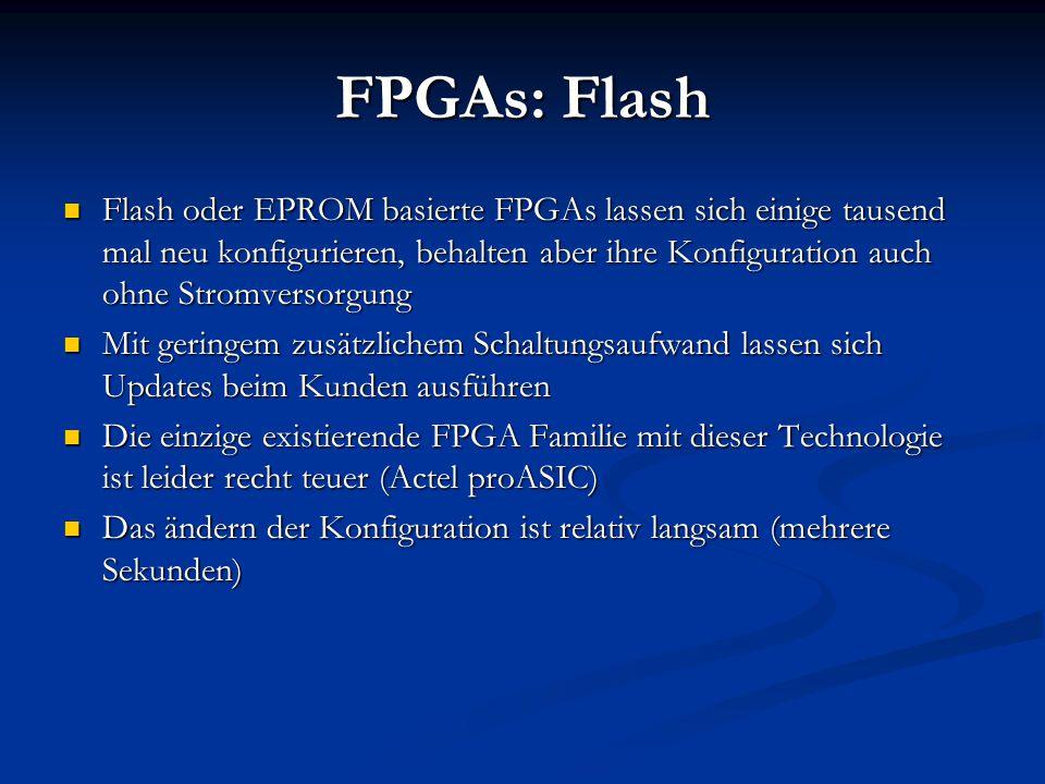 FPGAs: Flash Flash oder EPROM basierte FPGAs lassen sich einige tausend mal neu konfigurieren, behalten aber ihre Konfiguration auch ohne Stromversorg