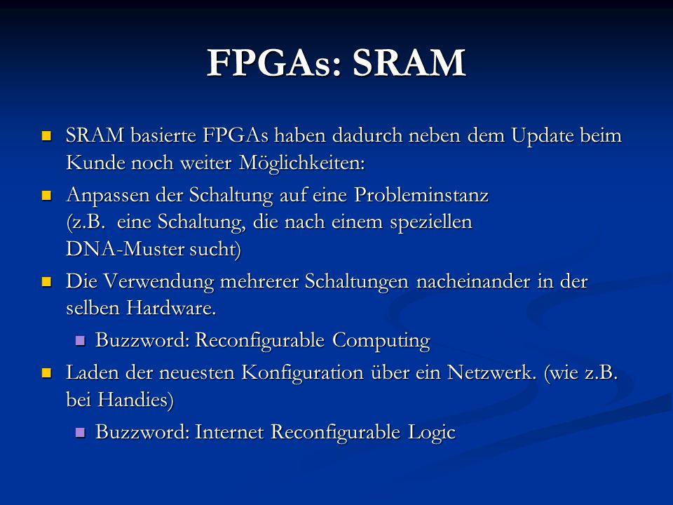 FPGAs: SRAM SRAM basierte FPGAs haben dadurch neben dem Update beim Kunde noch weiter Möglichkeiten: SRAM basierte FPGAs haben dadurch neben dem Updat