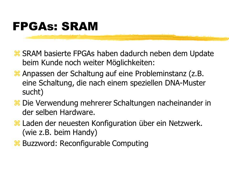 FPGAs: SRAM zSRAM basierte FPGAs haben dadurch neben dem Update beim Kunde noch weiter Möglichkeiten: zAnpassen der Schaltung auf eine Probleminstanz (z.B.
