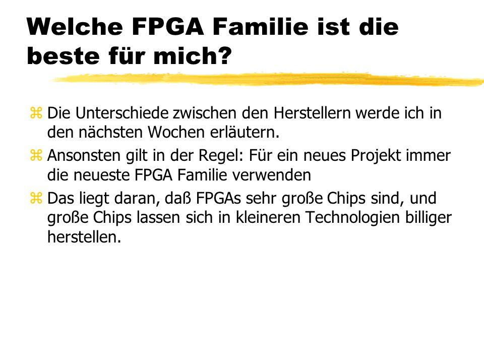 Welche FPGA Familie ist die beste für mich? zDie Unterschiede zwischen den Herstellern werde ich in den nächsten Wochen erläutern. zAnsonsten gilt in