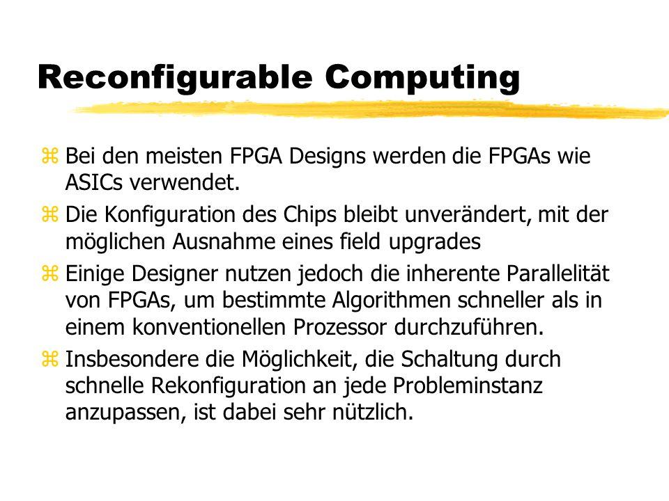 zBei den meisten FPGA Designs werden die FPGAs wie ASICs verwendet. zDie Konfiguration des Chips bleibt unverändert, mit der möglichen Ausnahme eines