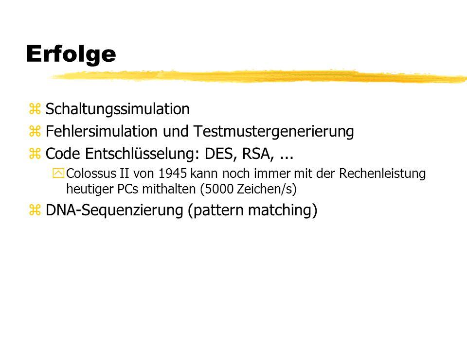Erfolge zSchaltungssimulation zFehlersimulation und Testmustergenerierung zCode Entschlüsselung: DES, RSA,... yColossus II von 1945 kann noch immer mi