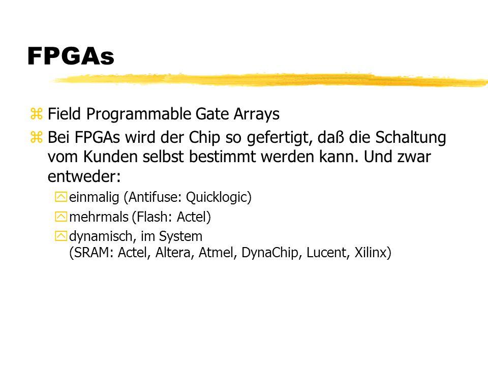 FPGAs zField Programmable Gate Arrays zBei FPGAs wird der Chip so gefertigt, daß die Schaltung vom Kunden selbst bestimmt werden kann. Und zwar entwed