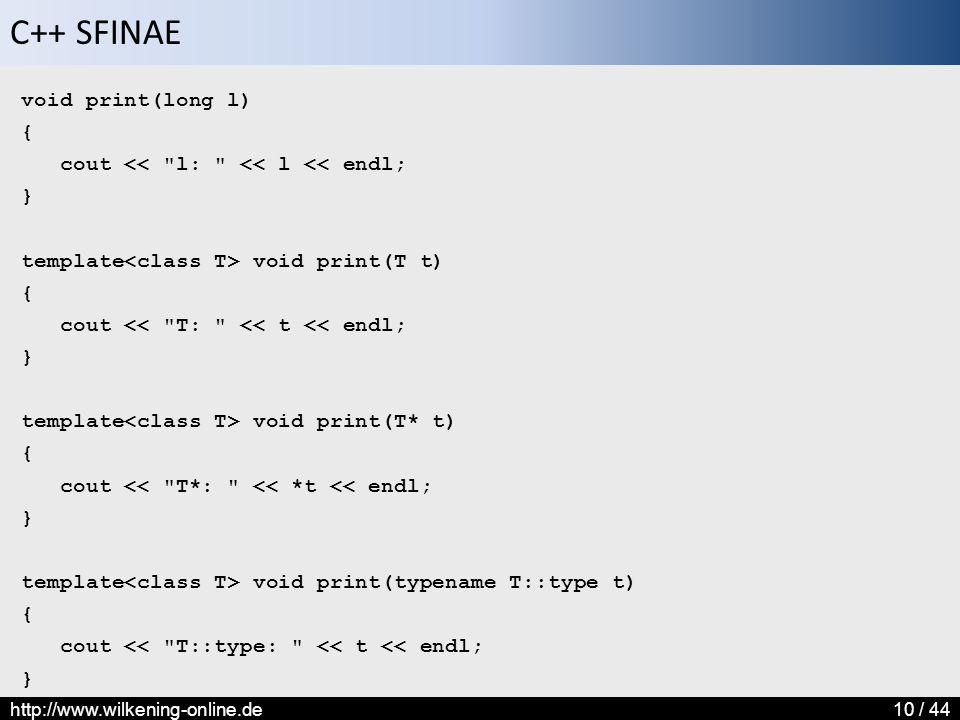C++ SFINAE http://www.wilkening-online.de10 / 44 void print(long l) { cout <<