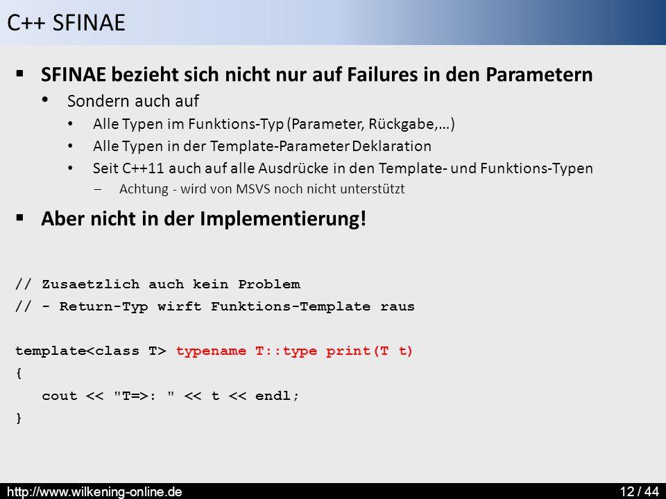 C++ SFINAE http://www.wilkening-online.de12 / 44  SFINAE bezieht sich nicht nur auf Failures in den Parametern Sondern auch auf Alle Typen im Funktio