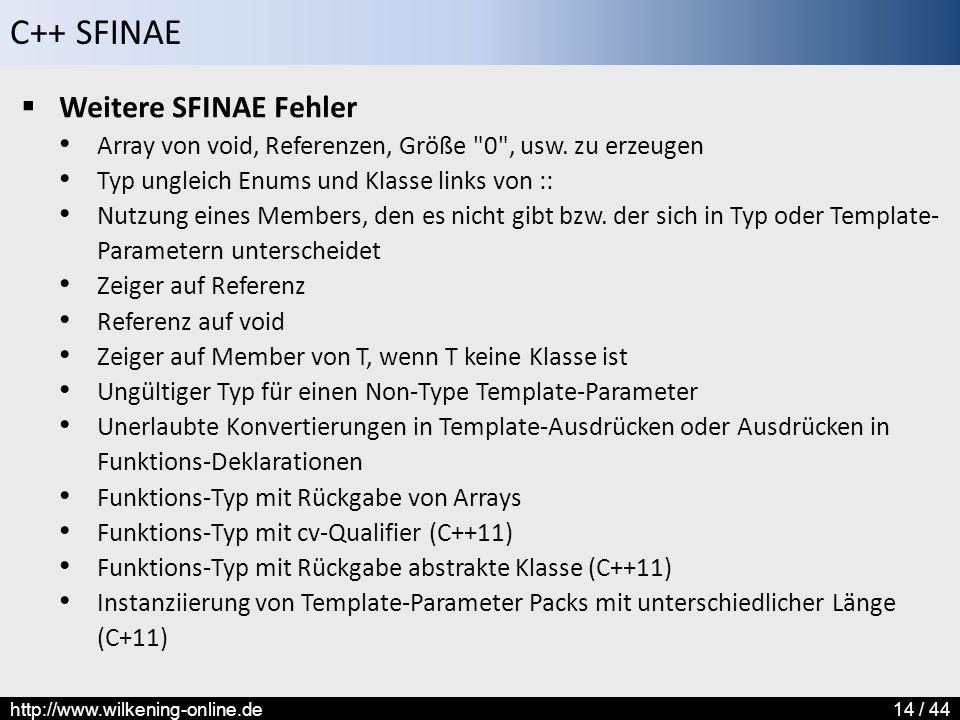 C++ SFINAE http://www.wilkening-online.de14 / 44  Weitere SFINAE Fehler Array von void, Referenzen, Größe