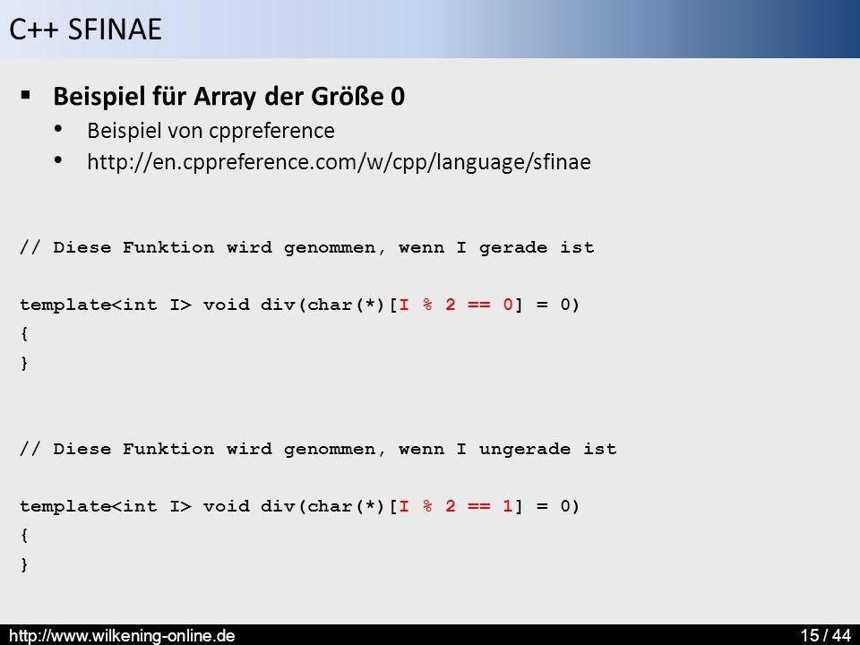 C++ SFINAE http://www.wilkening-online.de15 / 44  Beispiel für Array der Größe 0 Beispiel von cppreference http://en.cppreference.com/w/cpp/language/