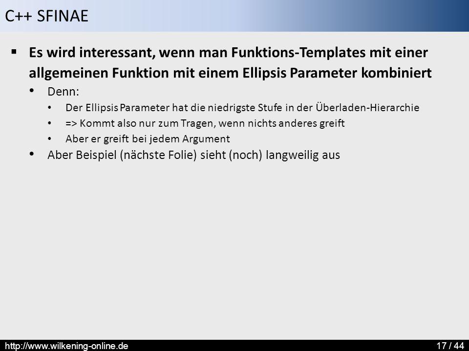 C++ SFINAE http://www.wilkening-online.de17 / 44  Es wird interessant, wenn man Funktions-Templates mit einer allgemeinen Funktion mit einem Ellipsis