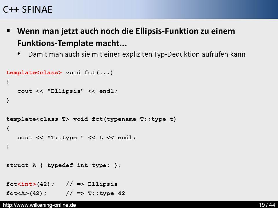 C++ SFINAE http://www.wilkening-online.de19 / 44  Wenn man jetzt auch noch die Ellipsis-Funktion zu einem Funktions-Template macht... Damit man auch