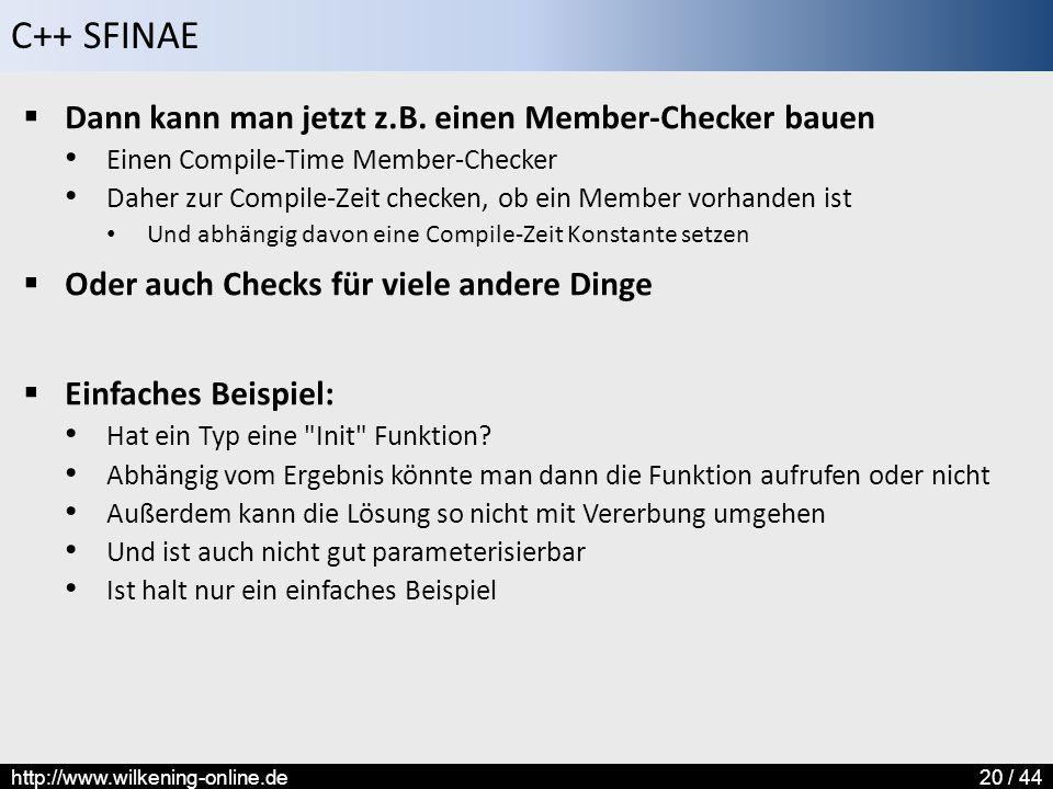 C++ SFINAE http://www.wilkening-online.de20 / 44  Dann kann man jetzt z.B. einen Member-Checker bauen Einen Compile-Time Member-Checker Daher zur Com