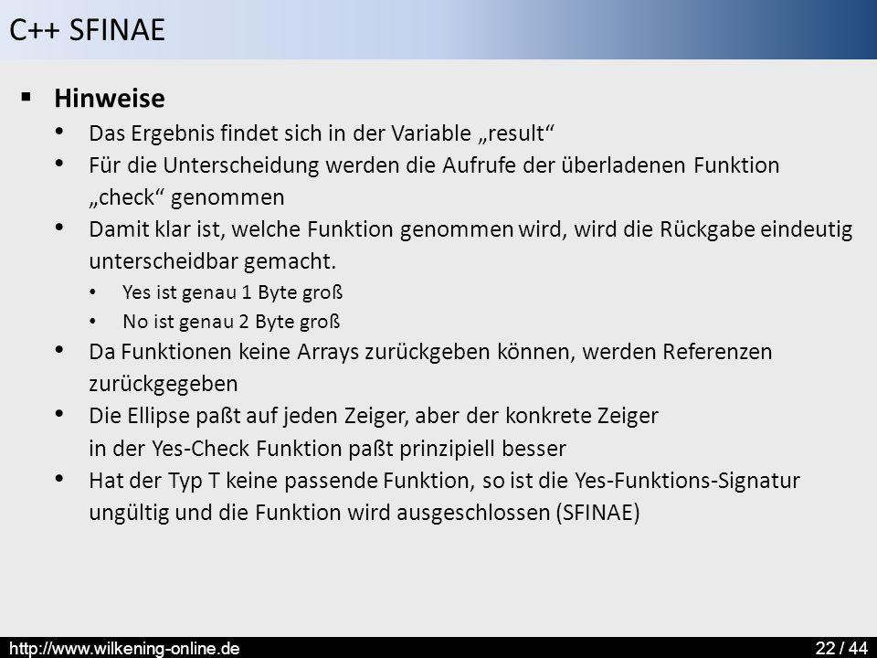 """C++ SFINAE http://www.wilkening-online.de22 / 44  Hinweise Das Ergebnis findet sich in der Variable """"result"""" Für die Unterscheidung werden die Aufruf"""