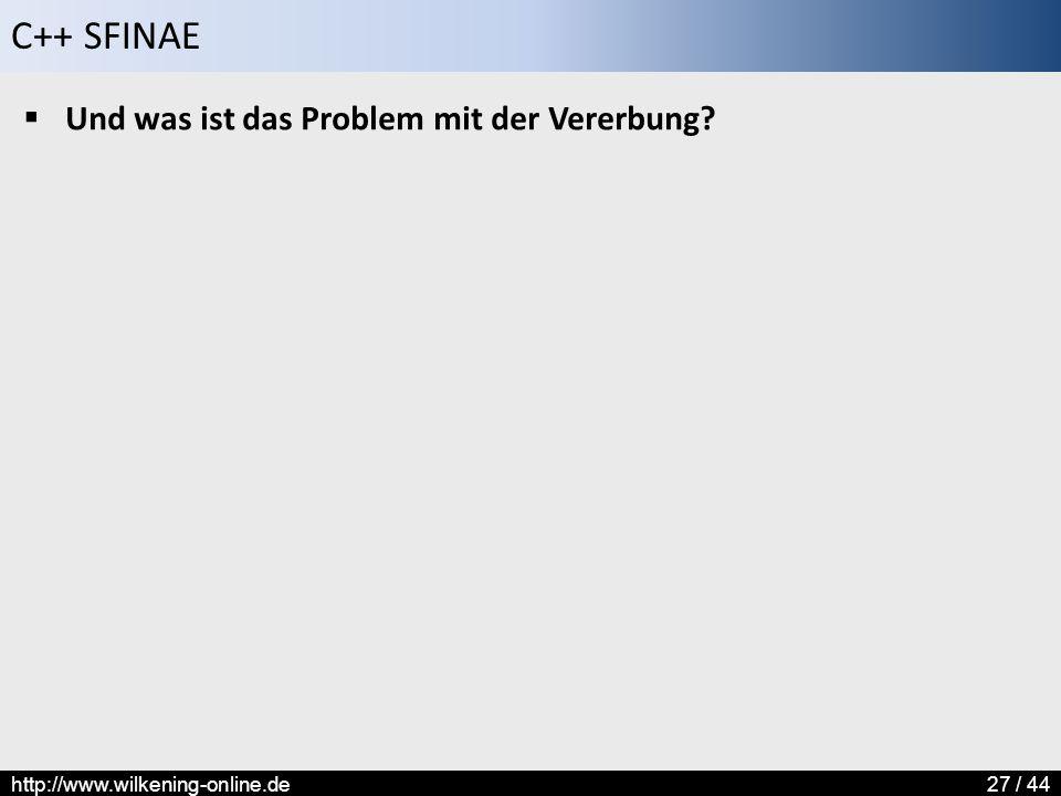 C++ SFINAE http://www.wilkening-online.de27 / 44  Und was ist das Problem mit der Vererbung?