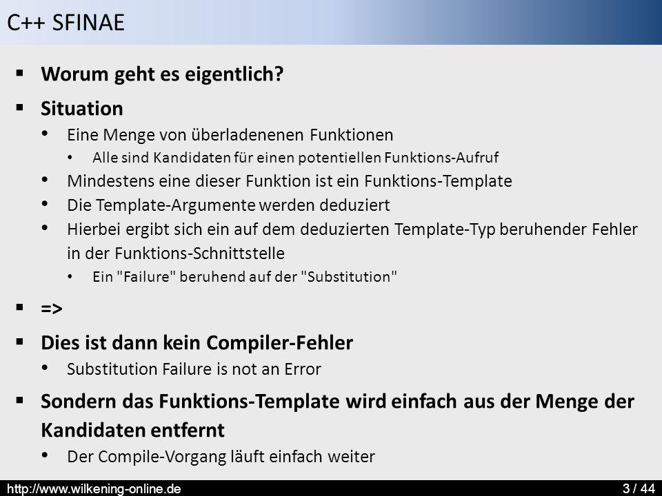 C++ SFINAE http://www.wilkening-online.de3 / 44  Worum geht es eigentlich?  Situation Eine Menge von überladenenen Funktionen Alle sind Kandidaten f
