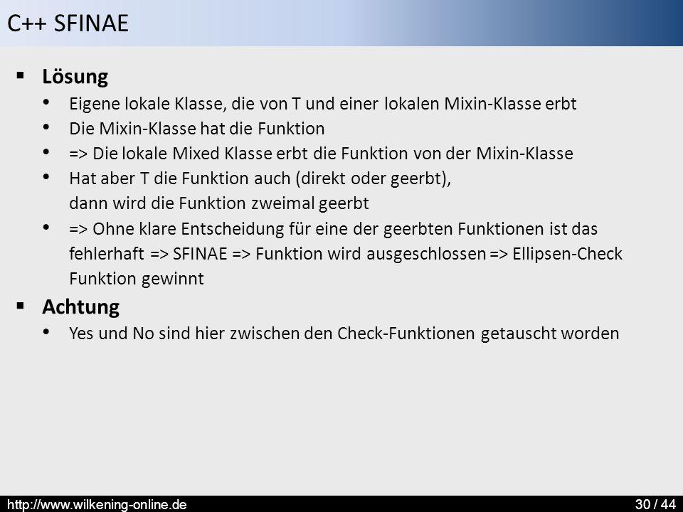C++ SFINAE http://www.wilkening-online.de30 / 44  Lösung Eigene lokale Klasse, die von T und einer lokalen Mixin-Klasse erbt Die Mixin-Klasse hat die