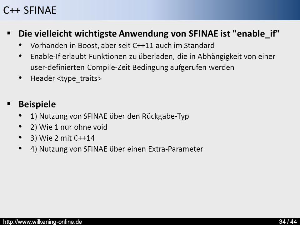 C++ SFINAE http://www.wilkening-online.de34 / 44  Die vielleicht wichtigste Anwendung von SFINAE ist