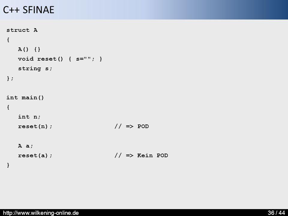 C++ SFINAE http://www.wilkening-online.de36 / 44 struct A { A() {} void reset() { s=