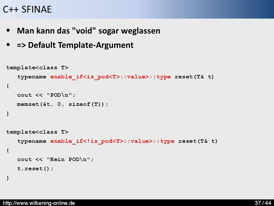 C++ SFINAE http://www.wilkening-online.de37 / 44  Man kann das