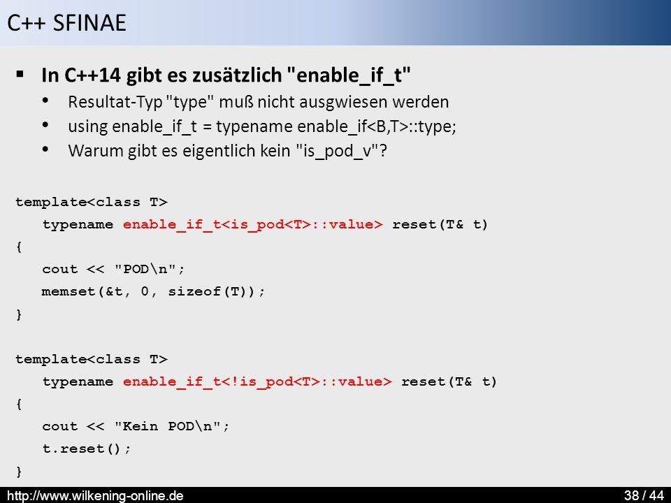 C++ SFINAE http://www.wilkening-online.de38 / 44  In C++14 gibt es zusätzlich
