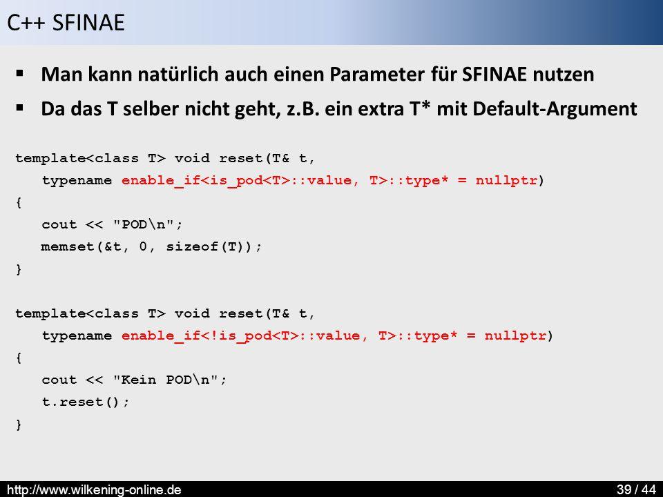 C++ SFINAE http://www.wilkening-online.de39 / 44  Man kann natürlich auch einen Parameter für SFINAE nutzen  Da das T selber nicht geht, z.B. ein ex