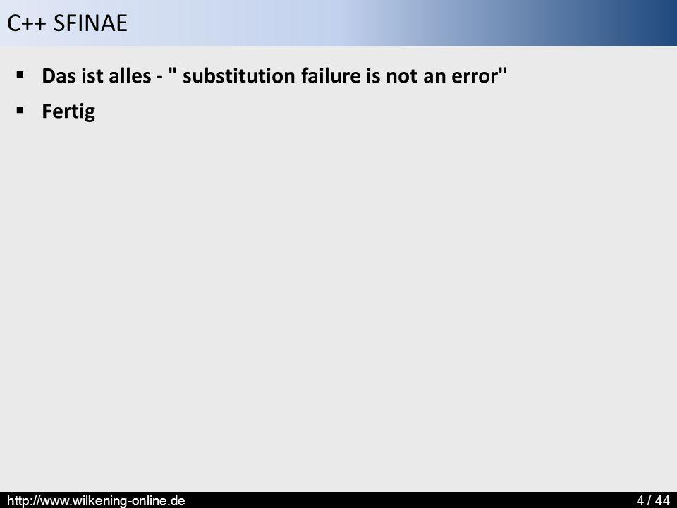 C++ SFINAE http://www.wilkening-online.de4 / 44  Das ist alles -