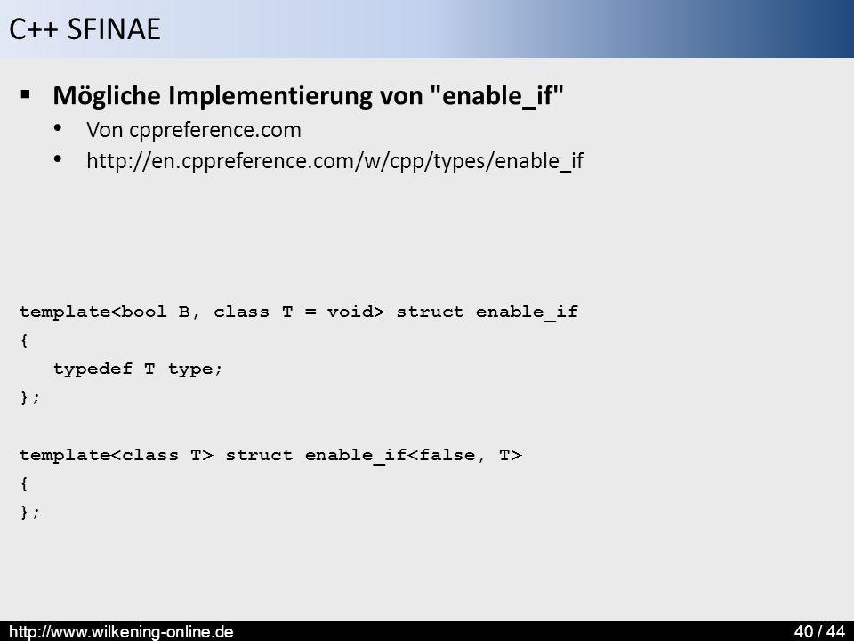 C++ SFINAE http://www.wilkening-online.de40 / 44  Mögliche Implementierung von