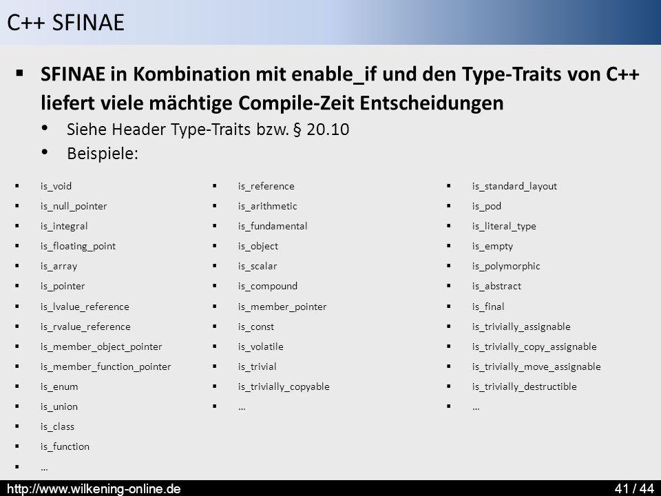 C++ SFINAE http://www.wilkening-online.de41 / 44  SFINAE in Kombination mit enable_if und den Type-Traits von C++ liefert viele mächtige Compile-Zeit