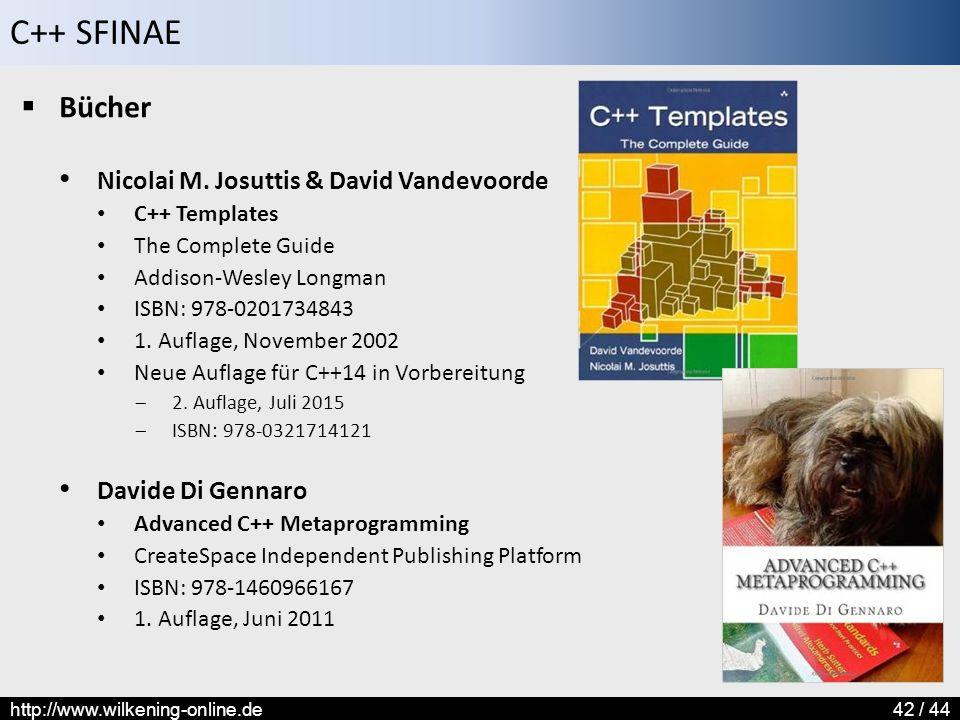 C++ SFINAE http://www.wilkening-online.de42 / 44  Bücher Nicolai M. Josuttis & David Vandevoorde C++ Templates The Complete Guide Addison-Wesley Long