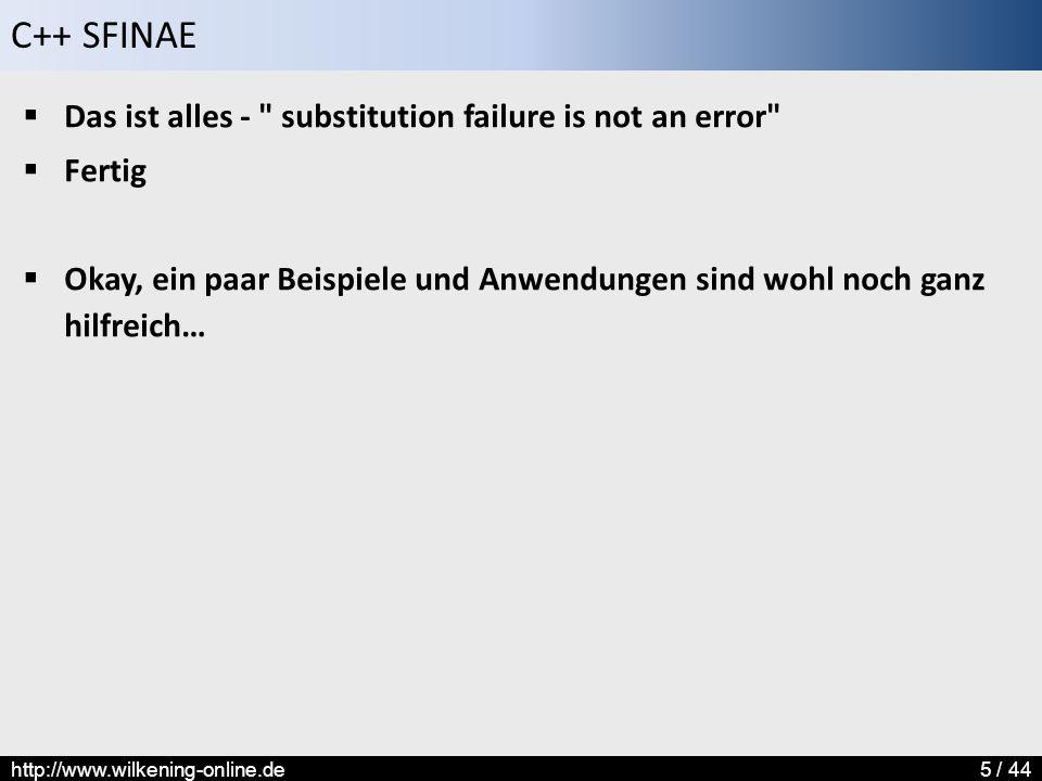 C++ SFINAE http://www.wilkening-online.de5 / 44  Das ist alles -