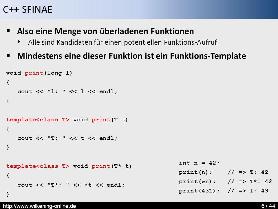 C++ SFINAE http://www.wilkening-online.de6 / 44  Also eine Menge von überladenen Funktionen Alle sind Kandidaten für einen potentiellen Funktions-Auf