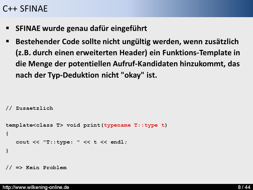 C++ SFINAE http://www.wilkening-online.de29 / 44 cout << boolalpha; cout ::result; => NoInit -> false WithInit -> true InhInit -> false DInhInit -> false