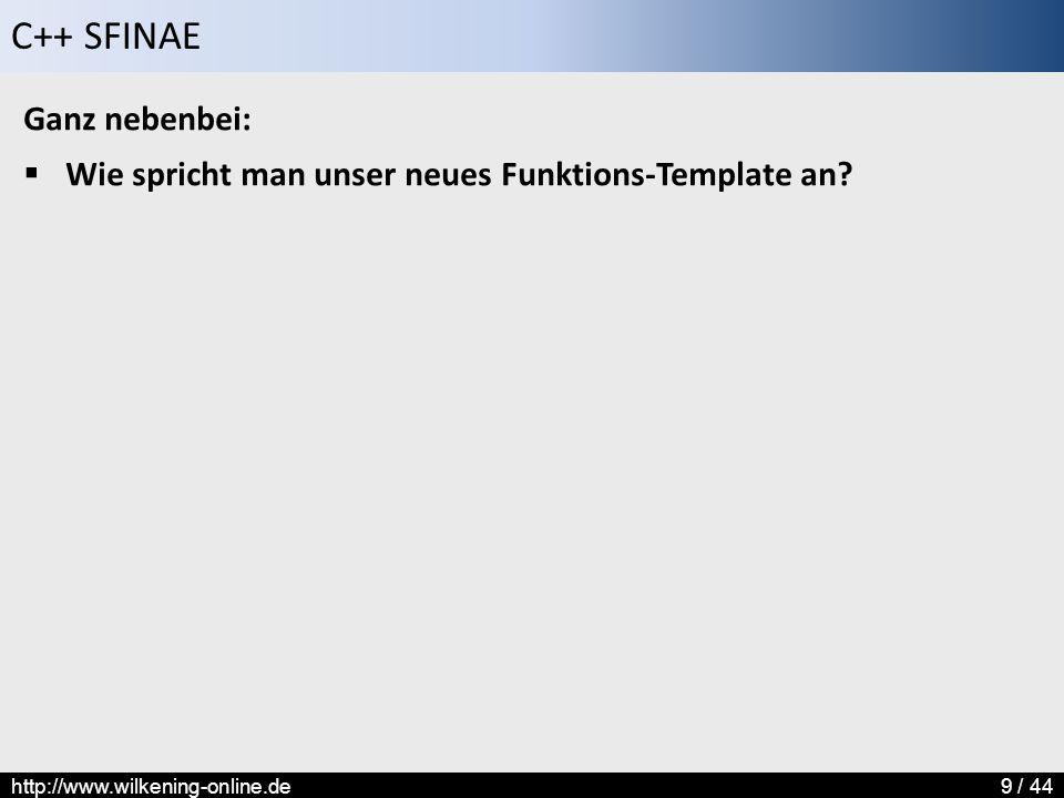 C++ SFINAE http://www.wilkening-online.de9 / 44 Ganz nebenbei:  Wie spricht man unser neues Funktions-Template an?