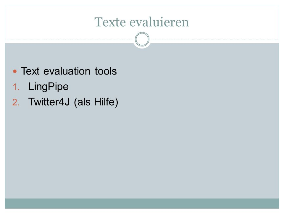 Texte evaluieren Text evaluation tools 1. LingPipe 2. Twitter4J (als Hilfe)