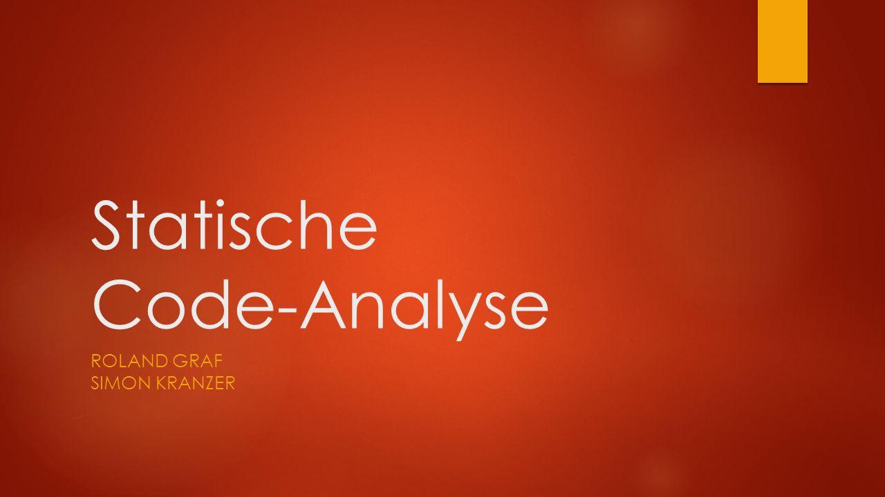 Statische Code-Analyse ROLAND GRAF SIMON KRANZER