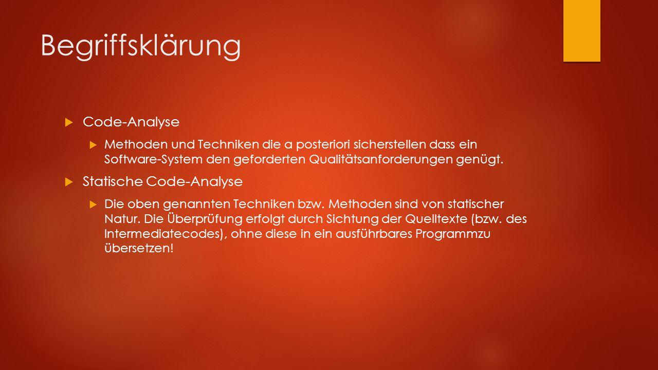 Begriffsklärung  Code-Analyse  Methoden und Techniken die a posteriori sicherstellen dass ein Software-System den geforderten Qualitätsanforderungen genügt.