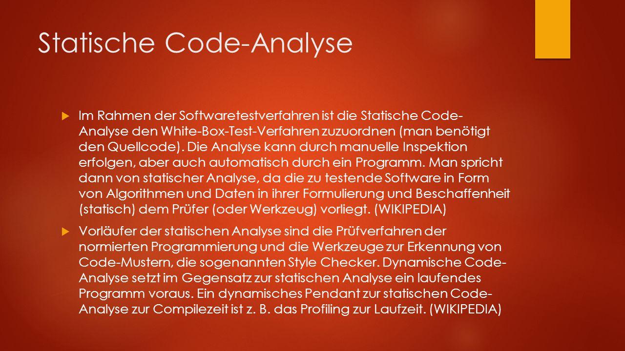 Statische Code-Analyse  Im Rahmen der Softwaretestverfahren ist die Statische Code- Analyse den White-Box-Test-Verfahren zuzuordnen (man benötigt den Quellcode).