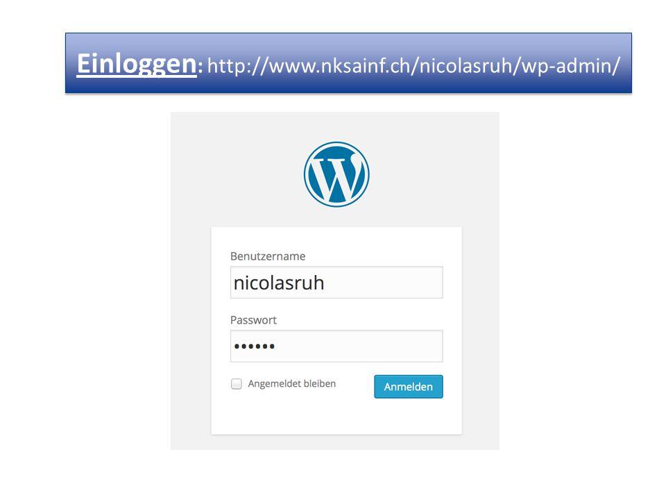 Einloggen : http://www.nksainf.ch/nicolasruh/wp-admin/