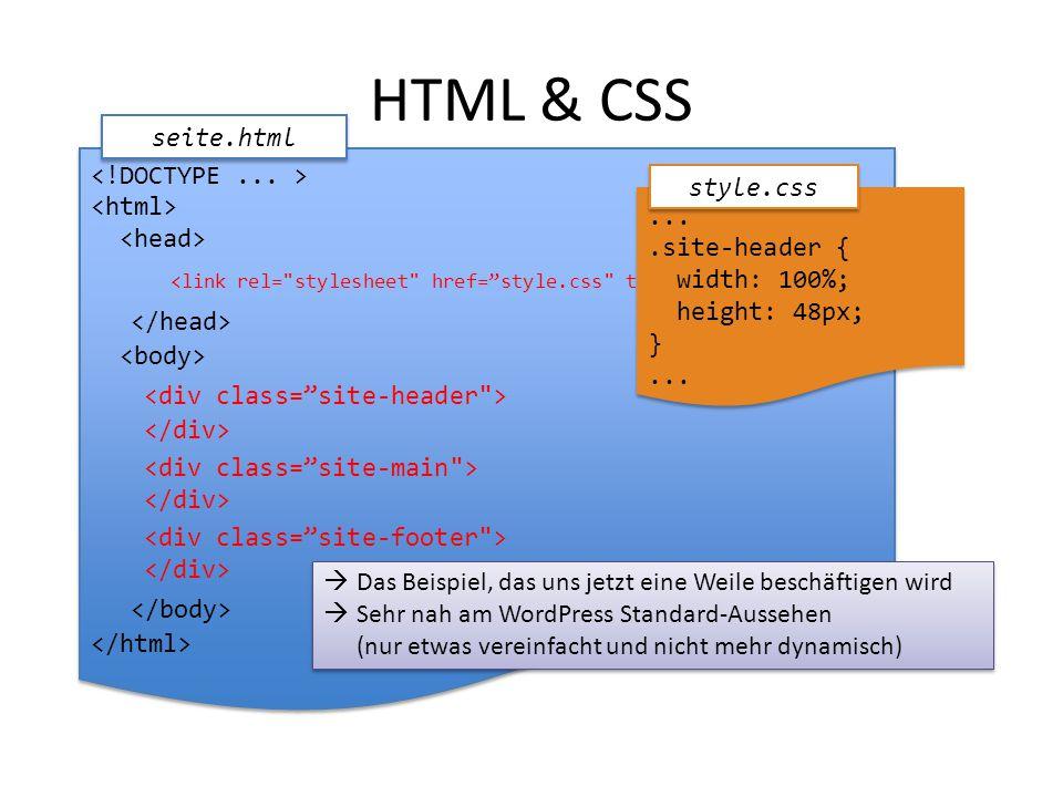 HTML & CSS seite.html  Das Beispiel, das uns jetzt eine Weile beschäftigen wird  Sehr nah am WordPress Standard-Aussehen (nur etwas vereinfacht und nicht mehr dynamisch)  Das Beispiel, das uns jetzt eine Weile beschäftigen wird  Sehr nah am WordPress Standard-Aussehen (nur etwas vereinfacht und nicht mehr dynamisch)....site-header { width: 100%; height: 48px; }....site-header { width: 100%; height: 48px; }...