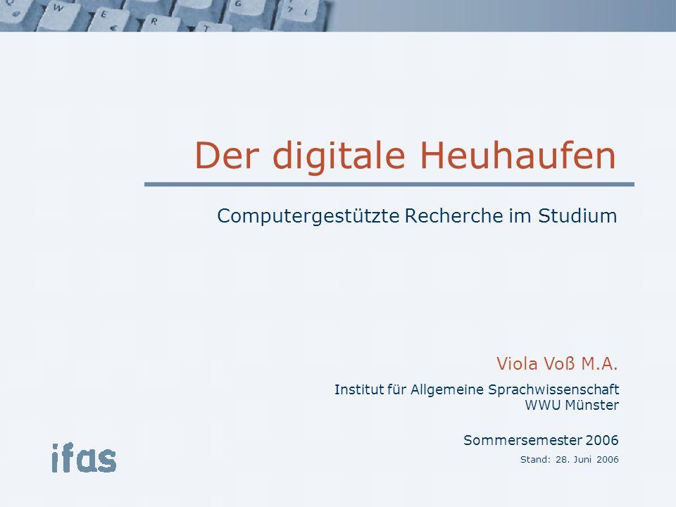 Der digitale Heuhaufen Computergestützte Recherche im Studium Viola Voß M.A. Institut für Allgemeine Sprachwissenschaft WWU Münster Sommersemester 200