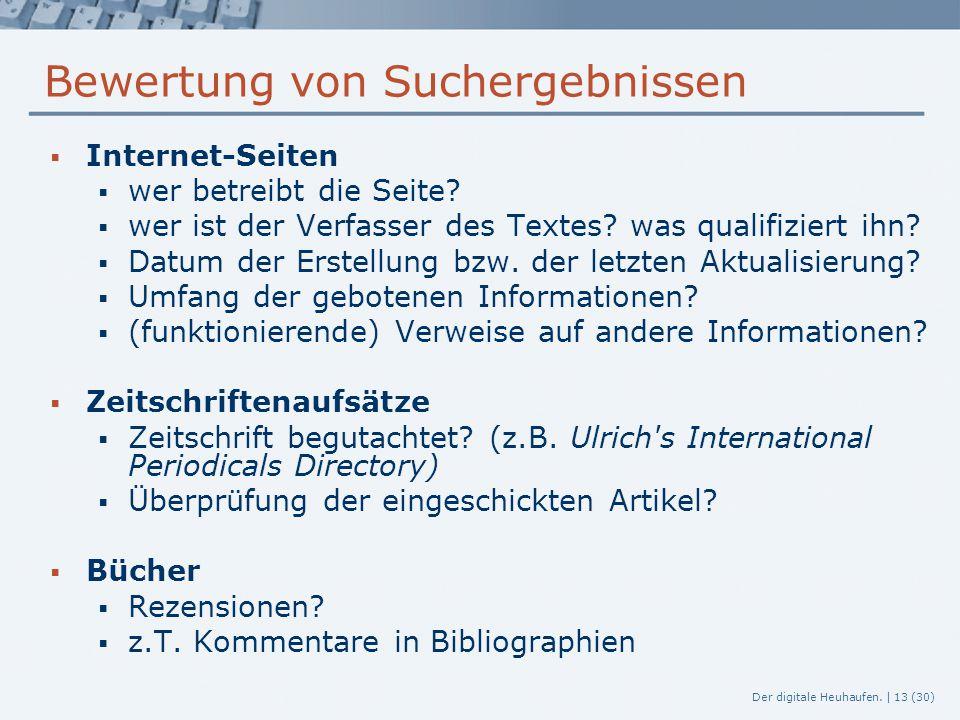 Der digitale Heuhaufen. | 13 (30) Bewertung von Suchergebnissen  Internet-Seiten  wer betreibt die Seite?  wer ist der Verfasser des Textes? was qu
