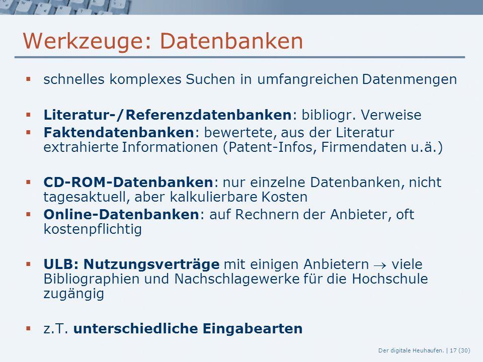 Der digitale Heuhaufen. | 17 (30) Werkzeuge: Datenbanken  schnelles komplexes Suchen in umfangreichen Datenmengen  Literatur-/Referenzdatenbanken: b