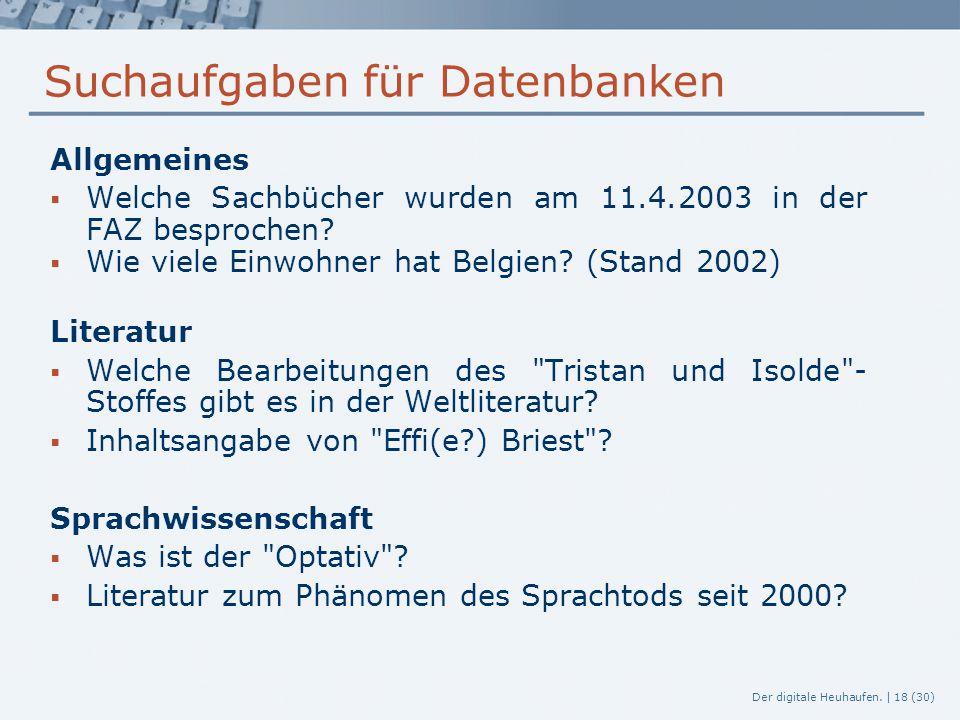 Der digitale Heuhaufen. | 18 (30) Suchaufgaben für Datenbanken Allgemeines  Welche Sachbücher wurden am 11.4.2003 in der FAZ besprochen?  Wie viele