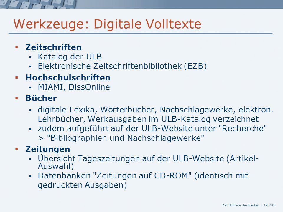 Der digitale Heuhaufen. | 19 (30) Werkzeuge: Digitale Volltexte  Zeitschriften  Katalog der ULB  Elektronische Zeitschriftenbibliothek (EZB)  Hoch