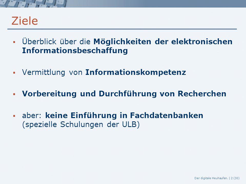 Der digitale Heuhaufen. | 2 (30) Ziele  Überblick über die Möglichkeiten der elektronischen Informationsbeschaffung  Vermittlung von Informationskom