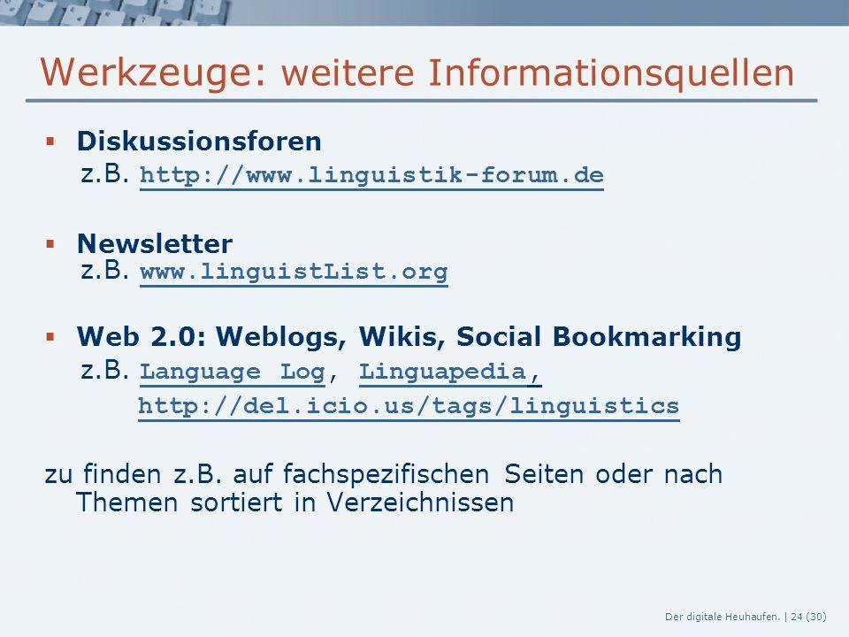Der digitale Heuhaufen. | 24 (30) Werkzeuge: weitere Informationsquellen  Diskussionsforen z.B. http://www.linguistik-forum.de http://www.linguistik-