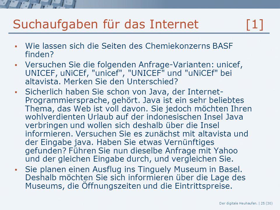 Der digitale Heuhaufen. | 25 (30) Suchaufgaben für das Internet [1]  Wie lassen sich die Seiten des Chemiekonzerns BASF finden?  Versuchen Sie die f