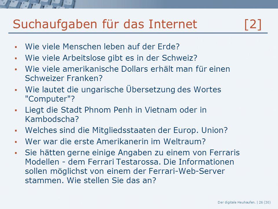 Der digitale Heuhaufen. | 26 (30) Suchaufgaben für das Internet [2]  Wie viele Menschen leben auf der Erde?  Wie viele Arbeitslose gibt es in der Sc