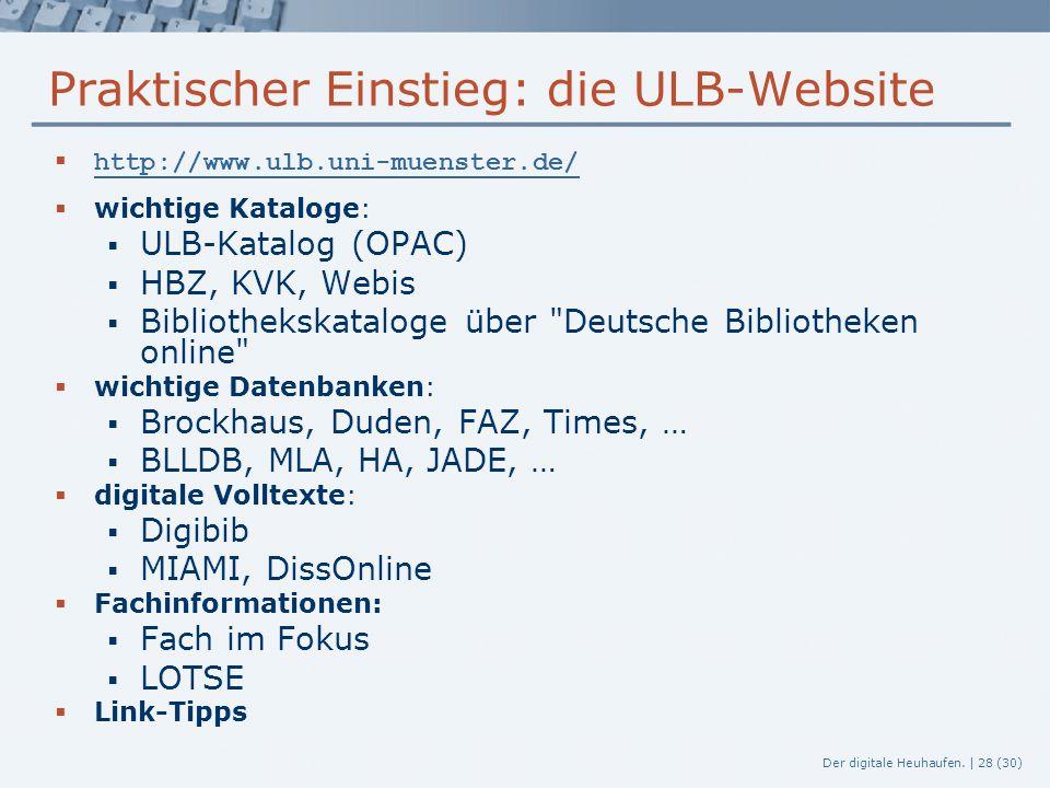Der digitale Heuhaufen. | 28 (30) Praktischer Einstieg: die ULB-Website  http://www.ulb.uni-muenster.de/ http://www.ulb.uni-muenster.de/  wichtige K